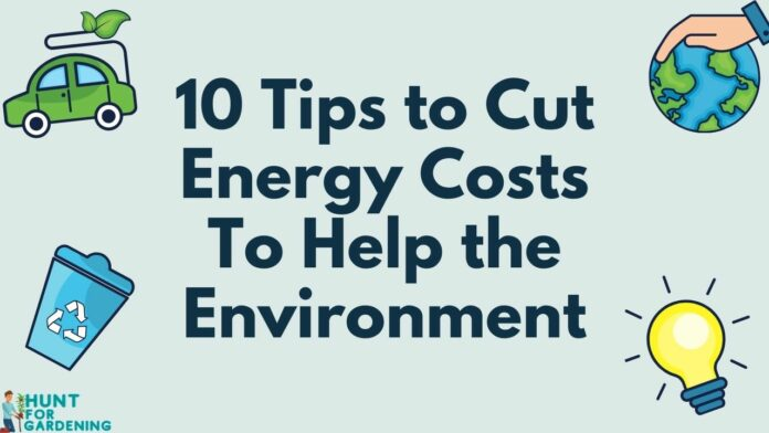 10 Tips to Cutting Energy Costs To Help the Environment