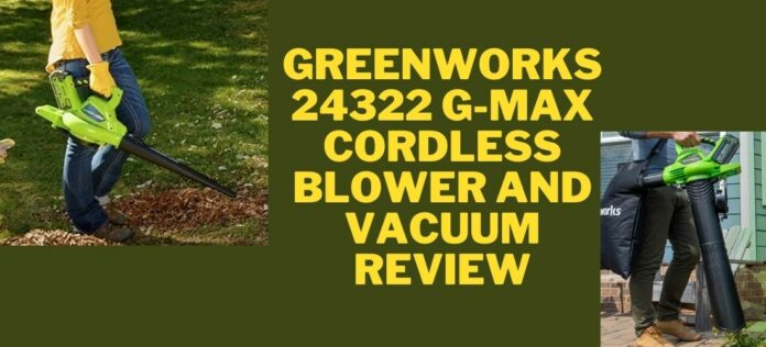GreenWorks 24322 G-MAX Cordless Blower and Vacuum review