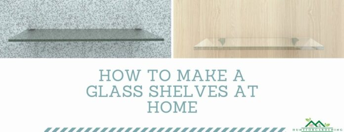 How to Make a Glass Shelves at Home