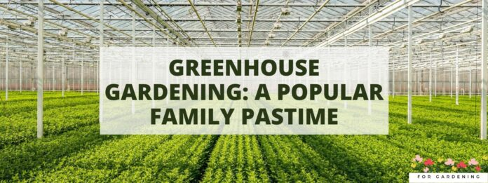 Greenhouse Gardening A Popular Family Pastime