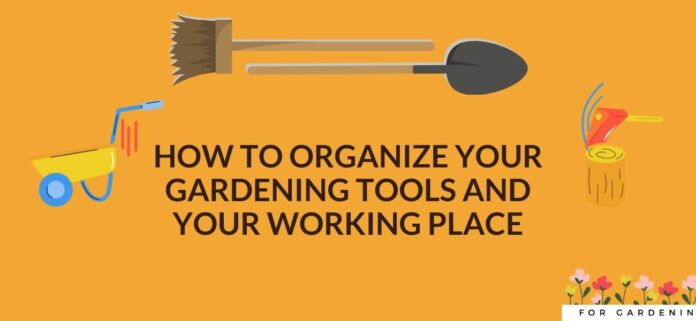 How To Organize Your Gardening Tools And Your Working Place